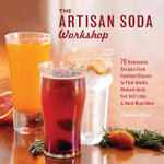 The Artisan Soda Workshop : 75 Homemade Recipes from Fountain Classics to Rhubarb Basil, Sea Salt Lime, Cold-brew Coffee and Much Much More - Andrea Lynn