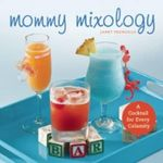 Mommy Mixology : A Cocktail for Every Calamity - Janet Frongillo