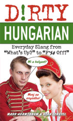 Dirty Hungarian : Everyday Slang from