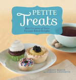 Petite Treats : Adorably Delicious Versions of All Your Favorites from Scones, Donuts, and Cupcakes to Brownies, Cakes, and Pies - Christy Beaver
