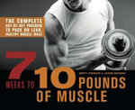 7 Weeks to 10 Pounds of Muscle : The Complete Day-by-Day Program to Pack on Lean, Healthy Muscle Mass - Brett Stewart