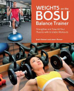 Weights on the BOSU Balance Trainer : Strengthen and Tone All Your Muscles with Unstable Workouts - Brett Stewart