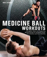 Medicine Ball Workouts : Strengthen Major and Supporting Muscle Groups for Increased Power, Coordination, and Core Stability - Brett Stewart