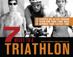7 Weeks to a Triathlon : The Complete Day-by-Day Program to Train for Your First Race or Improve Your Fastest Time - Brett Stewart