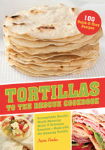 Tortillas to the Rescue : Scrumptious Snacks, Mouth-Watering Meals and Delicious Desserts--All Made with the Amazing Tortilla - Jessica Harlan