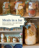 Meals in a Jar : Delicious, Just-Add-Water Recipes for Easy Family Meals, Homemade Camping Food and Prepper's Emergency Storage - Anne Lang