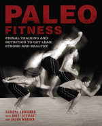 Paleo Fitness : A Nutrition and Training Program for Athletes on the Caveman Diet - Brett Stewart