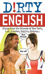 D!rty English : Slang from the Streets of New York, L.A., London, Dublin, Sydney... - Brandon Bombay