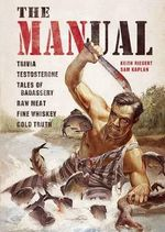 The MANual : Trivia. Testosterone. Tales of Badassery. Raw Meat. Fine Whiskey. Cold Truth - Keith Riegert
