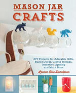 Mason Jar Crafts : DIY Projects for Adorable and Rustic Decor, Storage, Lighting, Gifts and Much More - Lauren Elise Donaldson