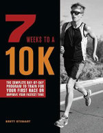 7 Weeks to a 10k : The Complete Day-By-Day Program to Train for Your First Race or Improve Your Fastest Time - Brett Stewart