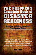 The Prepper's Complete Book of Disaster Readiness : Life-Saving Skills, Supplies, Tactics and Plans - Jim Cobb