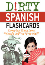 Dirty Spanish Flash Cards : Everyday Slang From