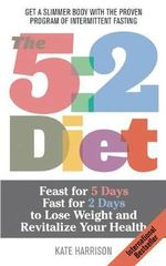 The 5:2 Diet : Feast for 5 Days, Fast for 2 Days to Lose Weight and Revitalize Your Health - Kate Harrison