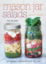 Mason Jar Salads and More : 50 Layered Lunches to Grab and Go - Julia Mirabella