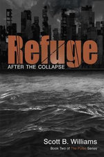 Refuge After the Collapse : Book Two of the Pulse Series - Scott B Williams