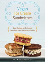 Vegan Ice Cream Sandwiches : Cool Recipes for Delicious Dairy-Free Ice Creams and Cookies - Kris Holechek Peters