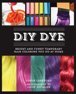 DIY Dye : Bright and Funky Temporary Hair Coloring You Do at Home - Loren Lankford
