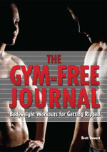 Gym-Free Journal : Bodyweight Workouts for Getting Ripped - Brett Stewart