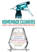 Homemade Cleaners : Quick-and-Easy, Toxin-Free Recipes to Replace Your Kitchen Cleaner, Bathroom Disinfectant, Laundry Detergent, Bleach, Bug Killer, A - Dionna Ford