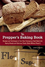 Prepper's Baking Book : Recipes and Techniques to Turn Your Emergency Food Stock into Hearty Breads and Delicious Treats (Even Without Power!) - Julie Languille