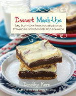 Dessert Mashups : Tasty Two-in-One Treats Including Sconuts, S'morescake, Chocolate Chip Cookie Pie and Many More - Dorothy Kern