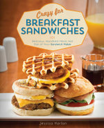 Crazy for Breakfast Sandwiches : 75 Delicious, Handheld Meals Hot Out of Your Sandwich Maker - Jessica Harlan