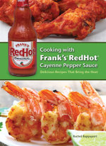 Cooking with Frank's Redhot Cayenne Pepper Sauce : 50 Delicious Recipes That Bring the Heat - Rachel Rappaport