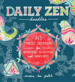 Daily Zen Doodles : 365 Tangle Creations for Inspiration, Relaxation and Joy - Meera Lee Patel