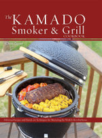 The Kamado Smoker and Grill Cookbook : Recipes and Techniques for the World's Best Barbecue - Chris Grove