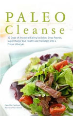 Paleo Cleanse : 30 Days of Ancestral Eating to Detox, Drop Pounds, Supercharge Your Health and Transition into a Primal Lifestyle - Camilla Carboni
