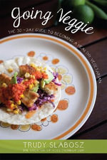 Going Veggie : The Simple 30-Day Guide to Becoming a Healthy Vegetarian - Trudy Slabosz