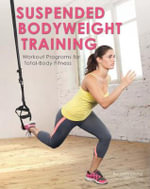 Suspended Bodyweight Training : Workout Programs for Total-Body Fitness - Lily Chou