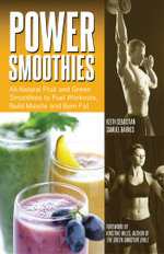 Power Smoothies : All-Natural Fruit and Green Smoothies to Fuel Workouts, Build Muscle and Burn Fat - Keith Sebastian