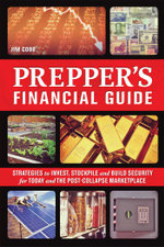 The Prepper's Financial Guide : Strategies to Invest, Stockpile and Build Security for Today and the Post-Collapse Marketplace - Jim Cobb