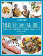 Living the Mediterranean Diet : Proven Principles and Modern Recipes for Staying Healthy - Bay Ewald