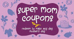 Super Mom Coupons : Redeem to Make Any Day Mother's Day