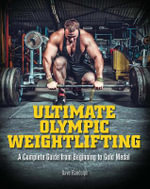 Ultimate Olympic Weightlifting : A Complete Guide to Barbell Lifts-from Beginner to Gold Medal - Dave Randolph