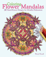 Coloring Flower Mandalas : 30 Hand-Drawn Designs for Mindful Relaxation - Wendy Piersall
