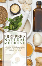 Prepper's Natural Medicine : Life-Saving Herbs, Essential Oils and Natural Remedies for When There is No Doctor - Cat Ellis