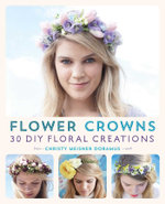 Flower Crowns : 30 Enchanting DIY Floral Creations - Christy Meisner Doramus