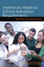 Veterinary Medical School Admission Requirements : 2012 Edition for 2013 Matriculation - Association of American Veteri Colleges
