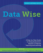Data Wise : A Step-By-Step Guide to Using Assessment Results to Improve Teaching and Learning - Kathryn P Boudett