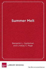 Summer Melt : Supporting Low-Income Students Through the Transition to College - Benjamin L. Castleman