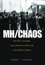 MH/CHAOS : The CIA's Campaign Against the Radical New Left and the Black Panthers - Frank J. Rafalko