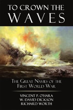 To Crown the Waves : The Great Navies of the First World War - Vincent P O'Hara