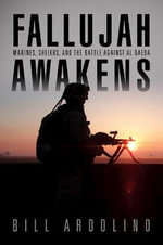 Fallujah Awakens : Marines, Sheikhs, and the Battle Against Al Qaeda - Bill Ardolino