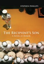 The Recipient's Son : A Novel of Honor - Stephen Phillips