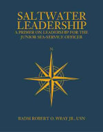 Saltwater Leadership : A Primer on Leadership for the Junior Sea-Service Officer - Usn Wray Jr