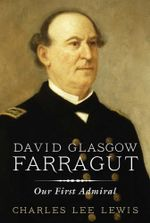 David Glasgow Farragut : Our First Admiral - Charles Lee Lewis